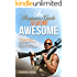 The Beginner's Guide To Being Awesome: 7 Simple Steps To Help You Accomplish Any Goal, Overcome Your Fears, Build Rock Solid Confidence, & Unleash Your Inner Bad Ass! (Vol 1)
