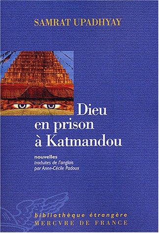 Dieu en prison à Kathmandou par Samrat Upadhyay