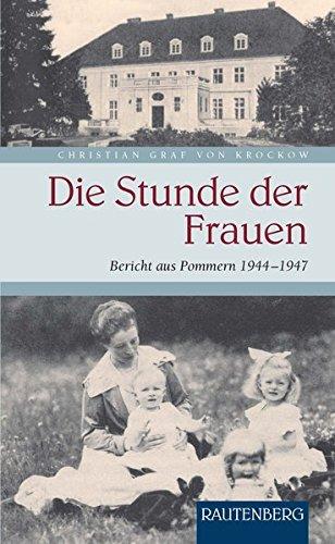 Die Stunde der Frauen: Bericht aus Pommern 1944-1947 - RAUTENBERG Verlag