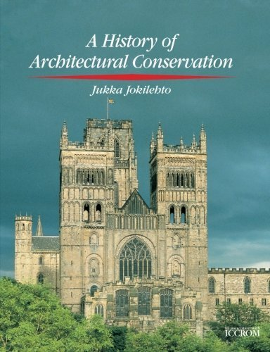 History of Architectural Conservation (CONSERVATION AND MUSEOLOGY) by Jukka Jokilehto (2002-02-14)