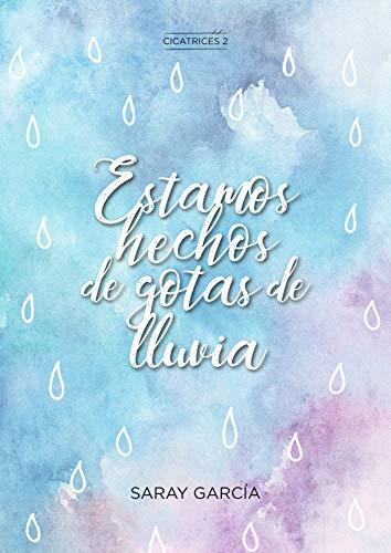 Estamos hechos de gotas de lluvia (Cicatrices 02) - Saray García (Rom) 51WRJC0Zp3L
