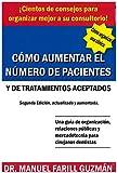 Cómo aumentar el número de pacientes y de tratamientos aceptados, 2a. Ed.: Una guía de organización, relaciones públicas y mercadotecnia para cirujanos dentistas (Mercadotecnia Odontológica nº 1)