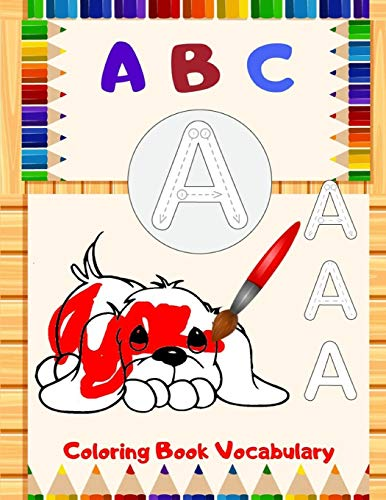 ABC Coloring Book Vocabulary: Preschool Workbooks For 2-4 Years, An Activity Book for Toddlers and Preschool Kids to Learn the English Alphabet ... preschoolers, pre-k and kindergarten kids. )