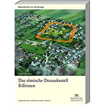Das römische Donaukastell Rißtissen (Materialhefte zur Archäologie in Baden-Württemberg) (Materialhefte zur Archäologie in Baden-Württemberg / Früher: ... in Baden-Württemberg (bis Band 19))