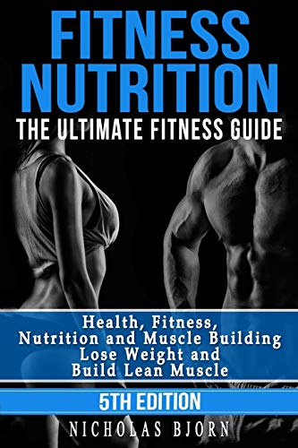 239dd8400abe38 Fitness Nutrition: The Ultimate Fitness Guide: Health, Fitness, Nutrition  and Muscle Building - Lose Weight and Build Lean Muscle