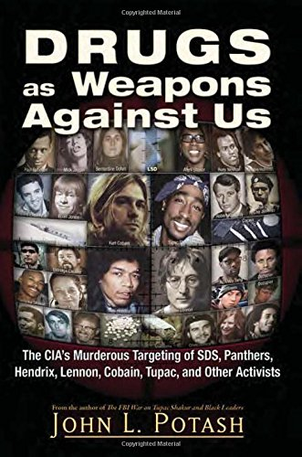 Drugs as Weapons Against Us: The CIA's Murderous Targeting of SDS, Panthers, Hendrix, Lennon, Cobain, Tupac, and Other Leftists por John L. Potash