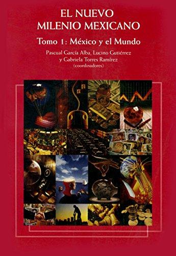 El nuevo milenio mexicano. Tomo I: México y el Mundo