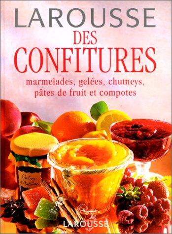 Larousse des confitures. Marmelades, gelées, chutneys, pâtes de fruit et compotes par Collectif
