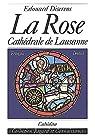 La Rose, cathédrale de Lausanne par Diserens