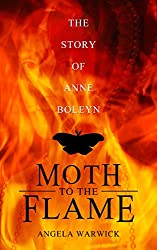 Moth To The Flame:  The Story of Anne Boleyn