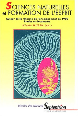 Sciences naturelles et formation de l'esprit. Autour de la réforme de l'enseignement de 1902 par Nicole Hulin