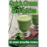 Quick Green Smoothies: 50 of the best green smoothie recipes (Family Cooking Series Book 9) (English Edition)