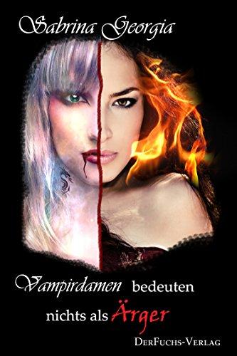 Vampirdamen bedeuten nichts als Ärger (Manchmal muss es eben Blut sein. 5) -