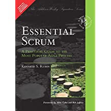Essential Scrum: A Practical Guide to the Most Popular Agile Process|A Practical Guide to the Most Popular Agile Process