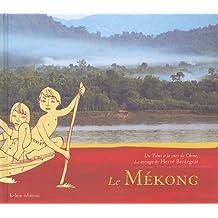 Le Mékong : Du Tibet à la mer de Chine