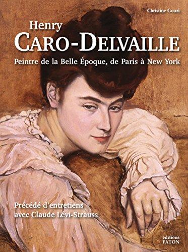 Henry Caro-Delvaille : Peintre de la Belle Epoque, de Paris à New York