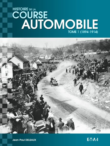 Histoire mondiale de la course automobile : Tome 1, 1894-1914