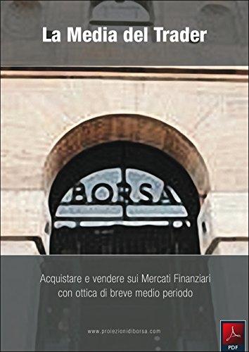 La Media del Trader: Acquistare e vendere sui Mercati Finanziari con ottica di breve medio periodo