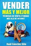 Vender Más y Mejor: Técnicas de Venta Eternas más allá de Internet: Volume 1 (Pensamientos Vendedores)