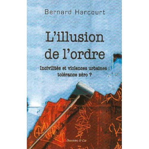 L'illusion de l'ordre : Incivilités et violences urbaines : tolérance zéro ? de Harcourt. Bernard (2006) Broché
