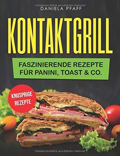 Kontaktgrill: Faszinierende Rezepte für Panini, Toast & Co.