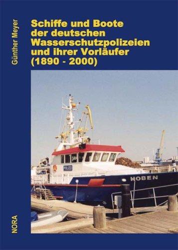 Schiffe und Boote der deutschen Wasserschutzpolizeien und ihrer Vorläufer (1830 - 2000)
