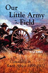 Our Little Army in the Field: The Canadians in the Boer War