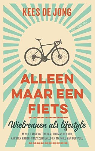 Alleen maar een fiets: Wielrennen als lifestyle