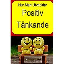 Hur Man Utvecklar Positiv  Tänkande (Swedish Edition)