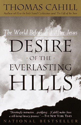 Desire of the Everlasting Hills: The World Before and After Jesus (Hinges of History) by Cahill, Thomas (2001) Paperback