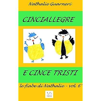 Cinciallegre E Cince Tristi (Illustrato): Le Fiabe Di Nathalie Vol.6°