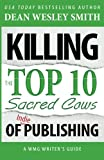 Killing the Top Ten Sacred Cows of Indie Publishing: Volume 6 (WMG Writer's Guide)