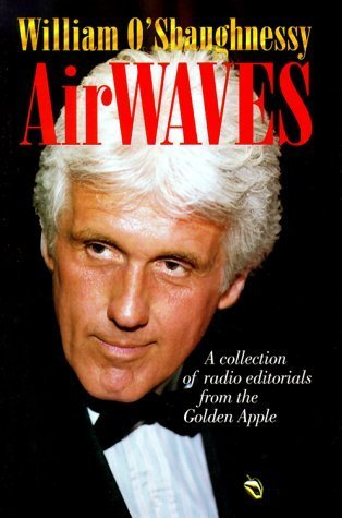 Airwaves: A Collection of Radio Editorials from the Golden Apple (Communications and Media Studies) 1st edition by O'Shaughnessy, William (1999) Hardcover