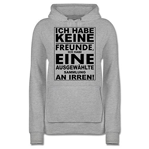 Shirtracer Sprüche - Ich Habe Keine Freunde - ich Habe eine ausgewählte Sammlung an Irren! - M - Grau meliert - JH001F - Damen Hoodie