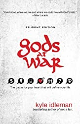 Gods at War Student Edition: The battle for your heart that will define your life