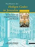 Nachbauten des Heiligen Grabes in Jerusalem in der Zeit von Gegenreformation und Barock - Michael Rüdiger