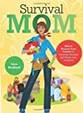 Survival Mom: How to Prepare Your Family for Everyday Disasters and Worst-Case Scenarios by Bedford, Lisa (2012) Paperback