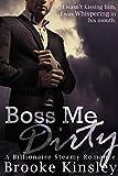 Boss Me Dirty (Boss Me Series, Book Two): (A Billioniare Steamy Romance Series)