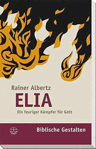 Elia: Ein feuriger Kämpfer für Gott (Biblische Gestalten (BG), Band 13)