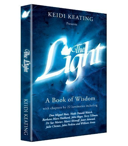 The Light: A Book of Wisdom by Keidi Keating, Neale Donald Walsch, Don Miguel Ruiz, Barbara (2013)