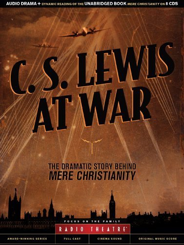 C. S. Lewis at War: The Dramatic Story Behind Mere Christianity (Radio Theatre) by C. S. Lewis (2013-11-01)