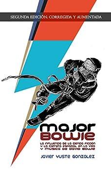 Major Bowie: La influencia de la ciencia-ficcion y la carrera espacial en la vida y musica de David Bowie de [Yuste Gonzalez, Javier]
