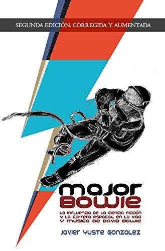 Major Bowie: La influencia de la ciencia-ficcion y la carrera espacial en la vida y musica de David Bowie por Javier Yuste Gonzalez