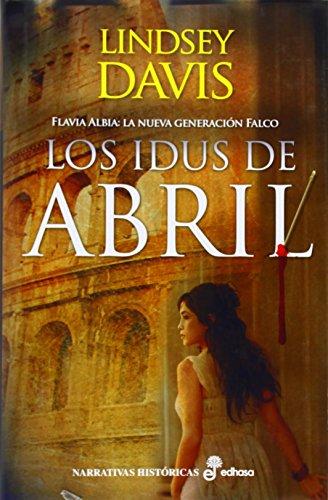 Los idus de Abril: Flavia Albia: La nueva generación Falco (Narrativas Históricas) por Davis Lindsey