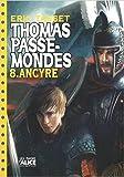 Thomas Passe-Mondes T8 Ancyre