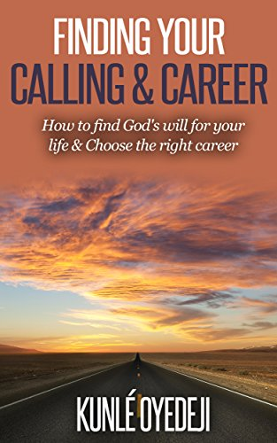 FINDING YOUR CALLING & CAREER: How to find God's will for your life &  Choose the right career