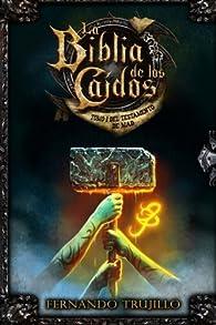 La Biblia de los Caídos. Tomo 1 del testamento de Mad par Luis Fernando Trujillo Sanz