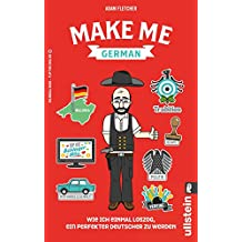 Make me German! Zweisprachiges Wendebuch Deutsch/ Englisch: Wie ich einmal loszog, ein perfekter Deutscher zu werden (German Edition)