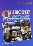 Objectif entreprise et communication. Per gli Ist. Tecnici e per gli Ist. Professionali