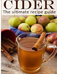 Cider: The Ultimate Recipe Guide - Over 30 Delicious & Best Selling Recipes by Danielle Caples (2013-12-09)